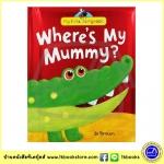 Little Tiger Press : Wheres My Mummy - My First Storybook หนังสือปกแข็งบุนิ่ม แม่หนูอยู่ไหน