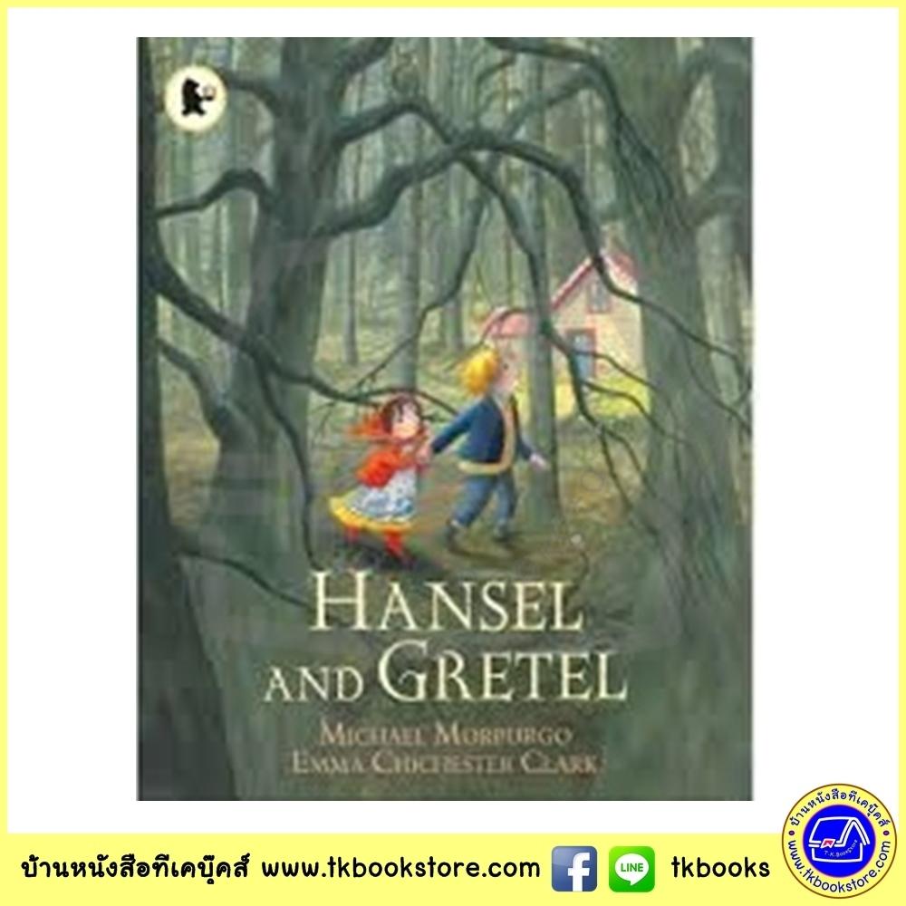 Walker Classic Stories : Hansel and Gretel ฮันเซลและเกรเทล เทพนิยายคลาสสิก Michael Morpurgo and E. C. Clark