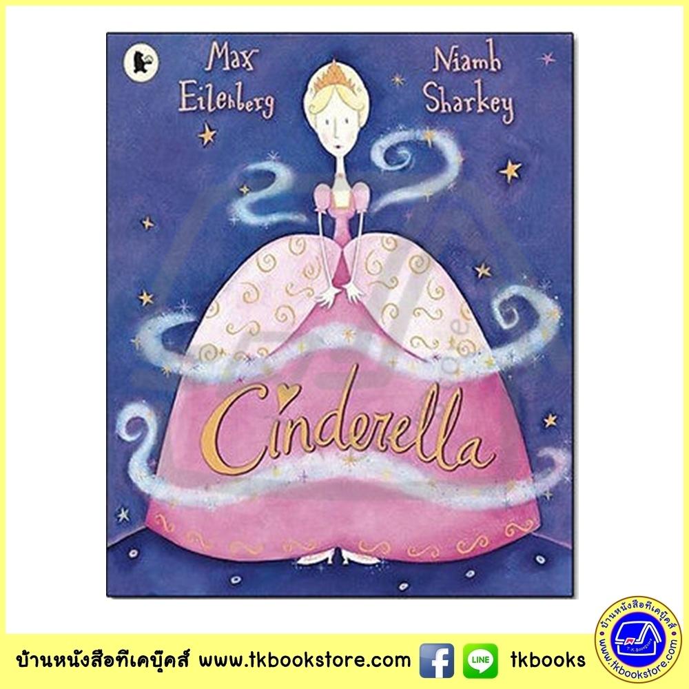 Walker Classic Stories : Cinderella ซินเดอเรลล่า เทพนิยายคลาสสิก Max Eilenberg and Niamh Sharkey