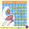 Julia Donaldson & Nick Sharratt : Chocolate Mousse for Greedy Goose นิทานของจูเลีย ผู้แต่งเรื่อง The Gruffalo สำเนา