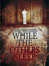 หลับ ตื่น คืน หลอน (While The Others Sleep)